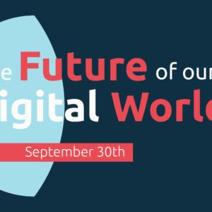 "Grafik mit dem Text ""The Future of our Digital World"" September 30th"